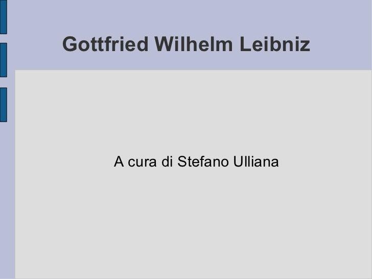 Gottfried Wilhelm Leibniz A cura di Stefano Ulliana