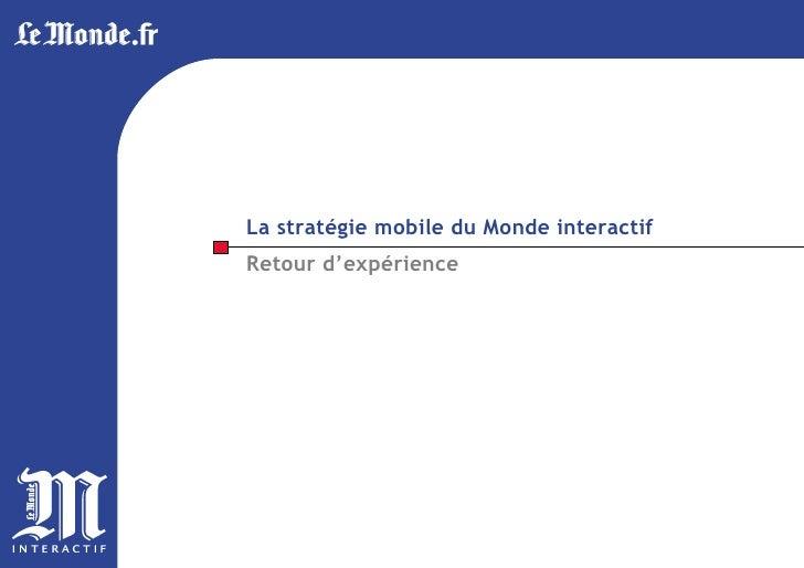 La stratégie mobile du Monde interactif Retour d'expérience