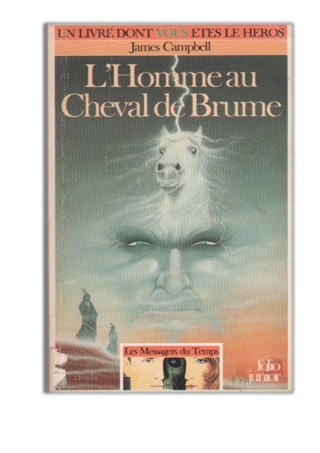 James Campbell L'Homme au Cheval de Brume Les Messagers du Temps/3 Traduit de l'anglais par Camille Fabien Illustrations d...
