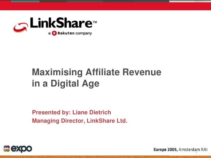 Maximising Affiliate Revenue in a Digital Age  Presented by: Liane Dietrich Managing Director, LinkShare Ltd.