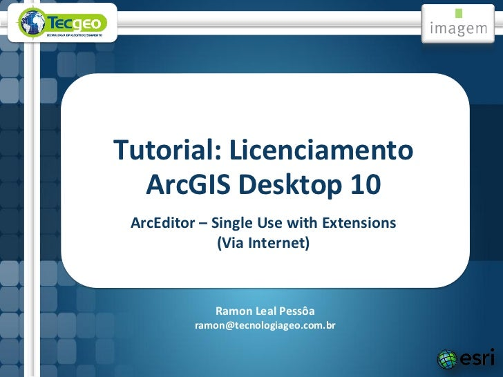 Tutorial: Licenciamento  ArcGIS Desktop 10 ArcEditor – Single Use with Extensions              (Via Internet)             ...