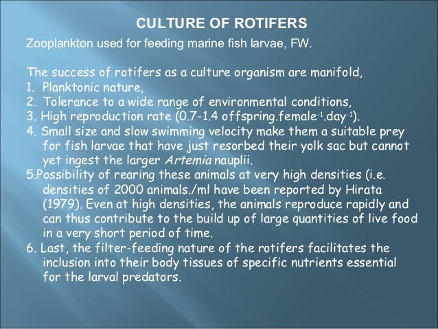 CULTURE OF ROTIFERSZooplankton used for feeding marine fish larvae, FW.The success of rotifers as a culture organism are m...