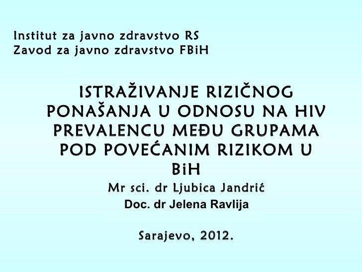 Institut za javno zdravstvo RSZavod za javno zdravstvo FBiH         ISTRAŽIVANJE RIZIČNOG     PONAŠANJA U ODNOSU NA HIV   ...