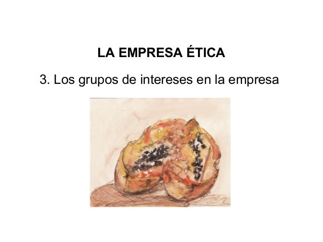 LA EMPRESA ÉTICA3. Los grupos de intereses en la empresa