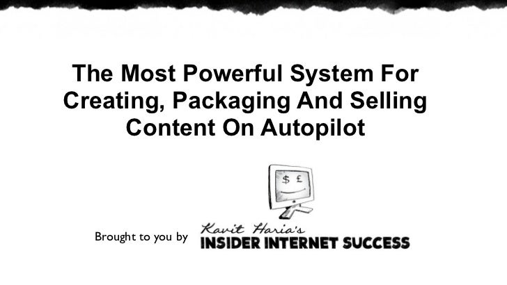 The Most Powerful System ForCreating, Packaging And Selling     Content On Autopilot  Brought to you by