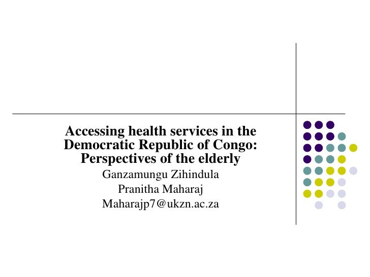 Accessing health services in theDemocratic Republic of Congo:  Perspectives of the elderly      Ganzamungu Zihindula      ...