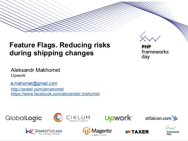 Feature Flags. Reducing risks during shipping changes Aleksandr Makhomet Upwork http://twitter.com/amahomet https://www.fa...