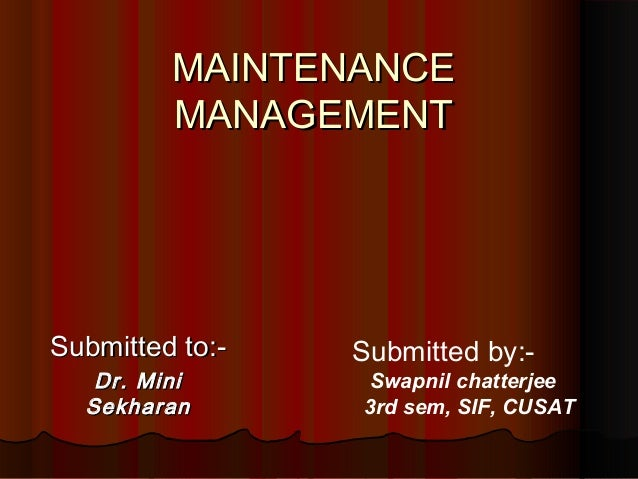 MAINTENANCE         MANAGEMENTSubmitted to:-   Submitted by:-   Dr. Mini       Swapnil chatterjee  Sekharan       3rd sem,...