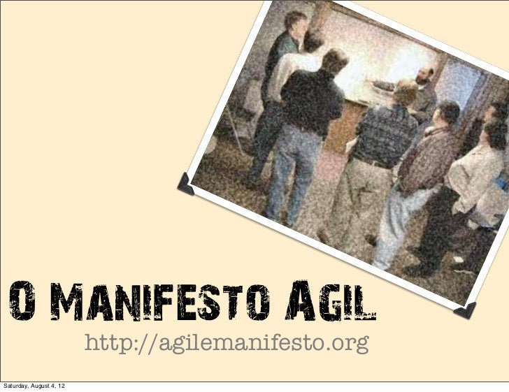 O Manifesto Agil    http://agilemanifesto.orgSaturday, August 4, 12