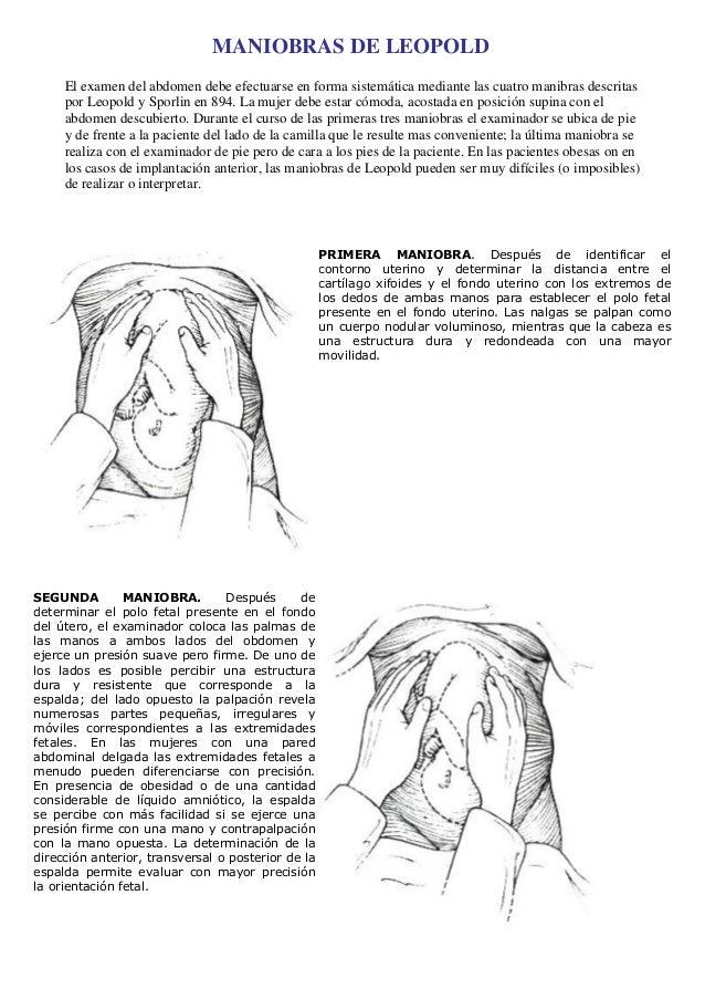 MANIOBRAS DE LEOPOLD     El examen del abdomen debe efectuarse en forma sistemática mediante las cuatro manibras descritas...