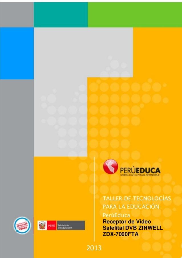 2013TALLER DE TECNOLOGÍASPARA LA EDUCACIÓN:PerúEducaReceptor de VideoSatelital DVB ZINWELLZDX-7000FTA