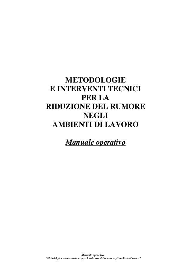 METODOLOGIE E INTERVENTI TECNICI        PER LARIDUZIONE DEL RUMORE        NEGLI AMBIENTI DI LAVORO                  Manual...