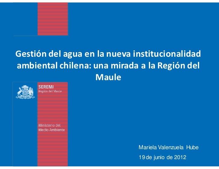 Gestión del agua en la nueva institucionalidadambiental chilena: una mirada a la Región del                   Maule       ...