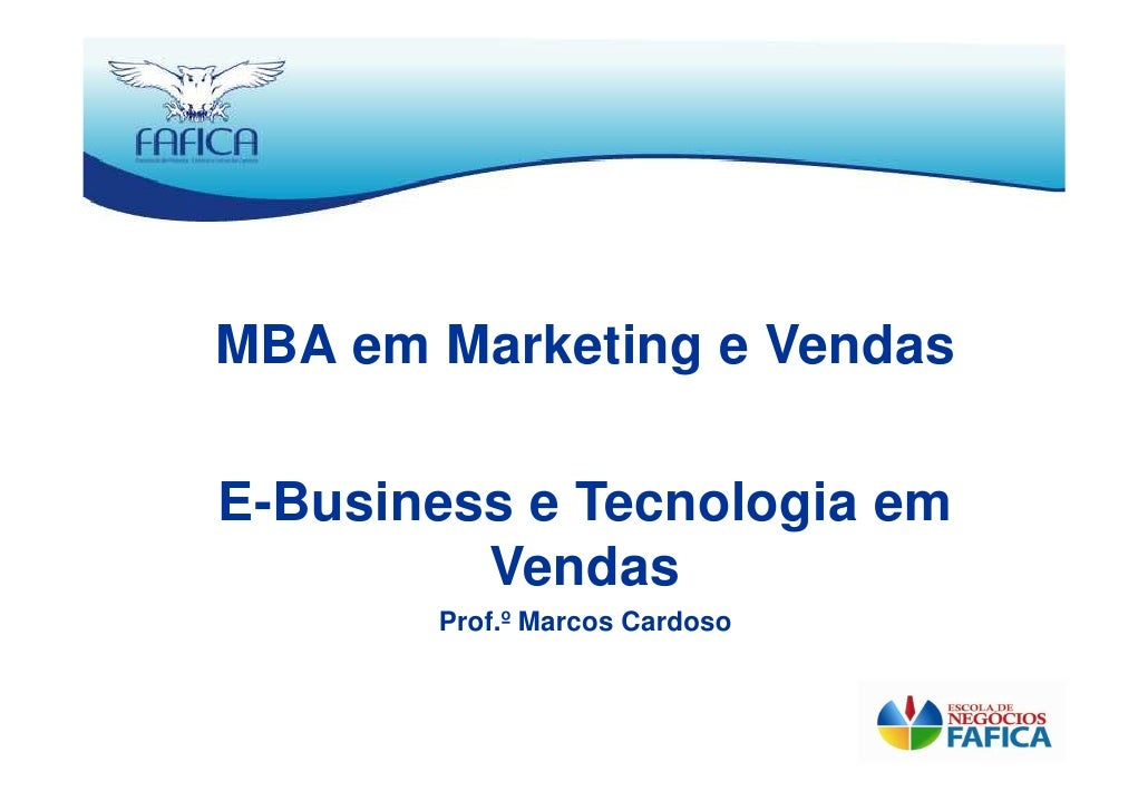 MBA em Marketing e Vendas  E-Business e Tecnologia em          Vendas        Prof.º Marcos Cardoso
