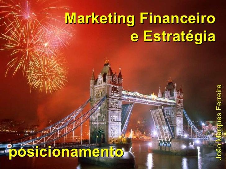 Marketing Financeiro e Estratégia posicionamento João Marques Ferreira