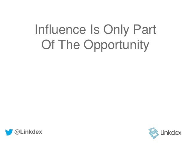 Influence Is Only Part Of The Opportunity @Linkdex