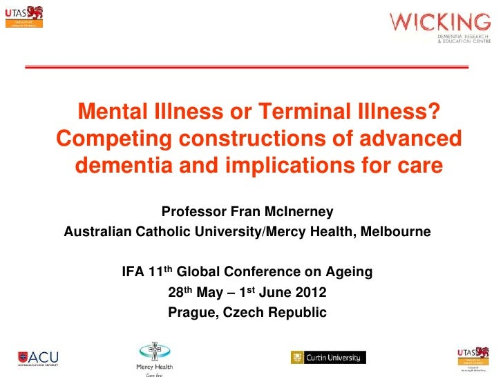 Mental Illness or Terminal Illness?Competing constructions of advanced dementia and implications for care              Pro...