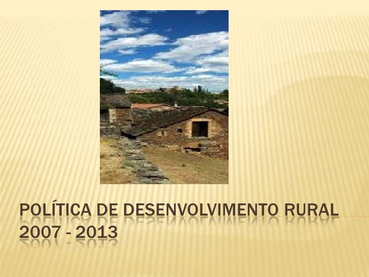 POLÍTICA DE DESENVOLVIMENTO RURAL2007 - 2013