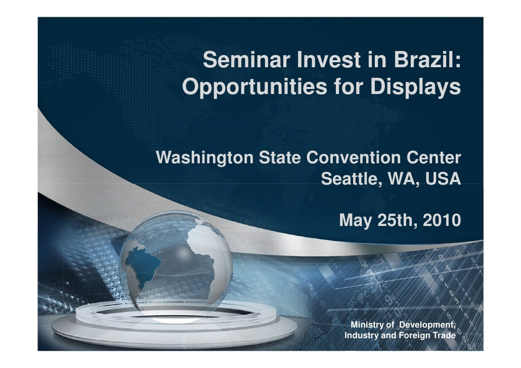 Seminar Invest in Brazil:   Opportunities for Displays   Washington State Convention Center                   Seattle, WA,...