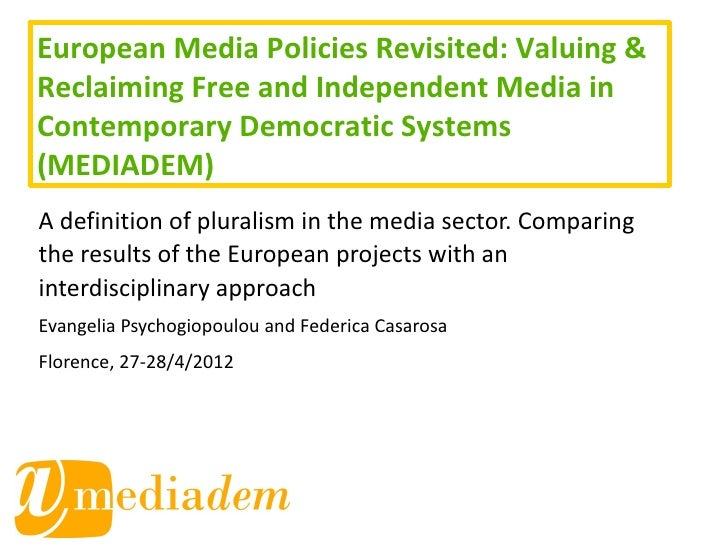 European Media Policies Revisited: Valuing &Reclaiming Free and Independent Media inContemporary Democratic Systems(MEDIAD...