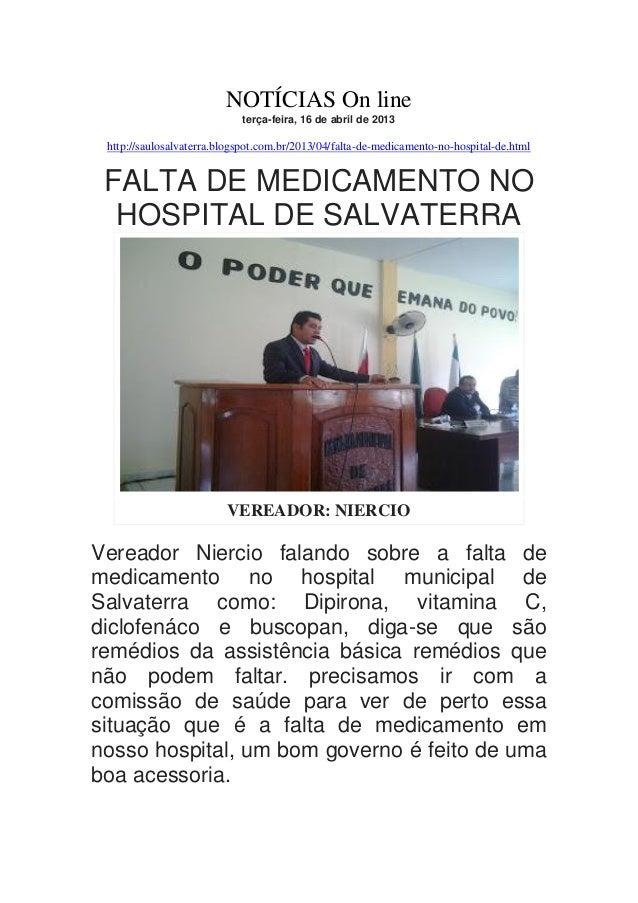 NOTÍCIAS On line terça-feira, 16 de abril de 2013  http://saulosalvaterra.blogspot.com.br/2013/04/falta-de-medicamento-no-...