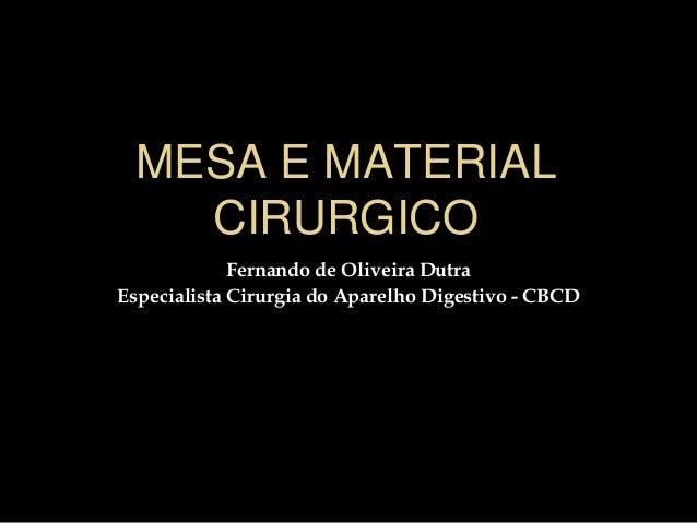 MESA E MATERIAL CIRURGICO Fernando de Oliveira Dutra Especialista Cirurgia do Aparelho Digestivo - CBCD