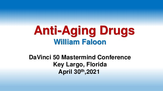 Anti-Aging Drugs William Faloon DaVinci 50 Mastermind Conference Key Largo, Florida April 30th,2021