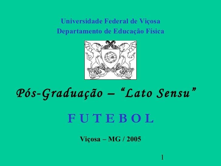 """Universidade Federal de Viçosa      Departamento de Educação FísicaPós-Graduação – """"Lato Sensu""""         FUTEBOL           ..."""