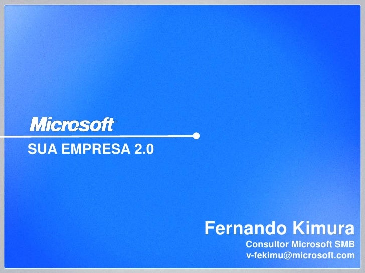 SUA EMPRESA 2.0                       Fernando Kimura                       Consultor Microsoft SMB                       ...