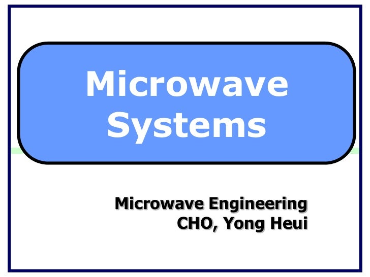 Microwave Systems Microwave Engineering       CHO, Yong Heui