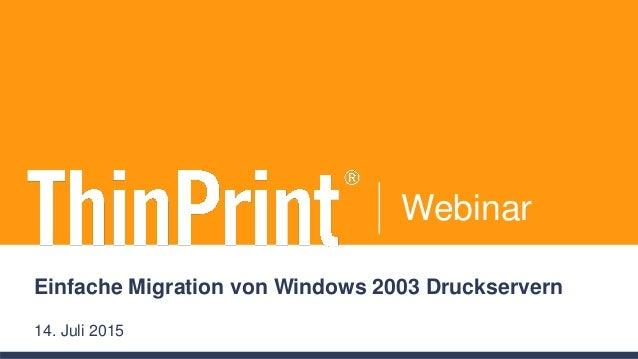 Webinar Einfache Migration von Windows 2003 Druckservern 14. Juli 2015