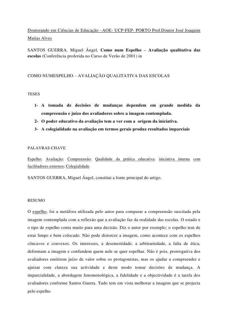 Doutorando em Ciências de Educação –AOE- UCP-FEP- PORTO Prof.Doutor José Joaquim Matias Alves <br />SANTOS GUERRA, Miguel ...