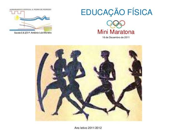 EDUCAÇÃO FÍSICA                Mini Maratona                       16 de Dezembro de 2011Ano letivo 2011/2012