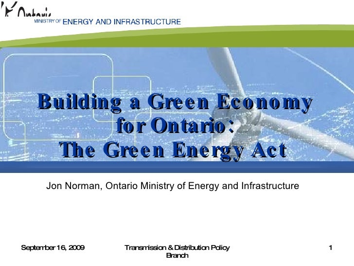 Building a Green Economy for Ontario: The Green Energy Act  Jon Norman, Ontario Ministry of Energy and Infrastructure