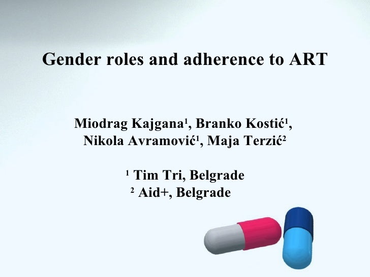 Gender roles and adherence to ART   Miodrag Kajgana1, Branko Kostić1,    Nikola Avramović1, Maja Terzić2          1       ...