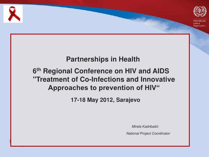 """Partnerships in Health6th Regional Conference on HIV and AIDS""""Treatment of Co-Infections and Innovative     Approaches to ..."""