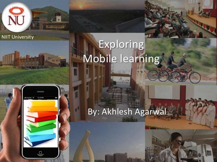 NIIT University                    Exploring                  Mobile learning                  By: Akhlesh Agarwal        ...