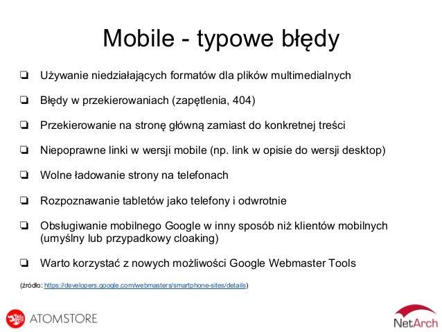 Mobile - typowe błędy ❏ Używanie niedziałających formatów dla plików multimedialnych ❏ Błędy w przekierowaniach (zapętleni...