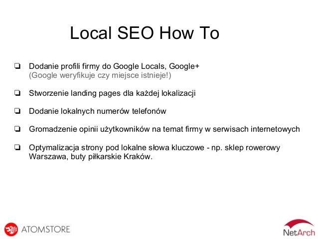 Local SEO How To ❏ Dodanie profili firmy do Google Locals, Google+ (Google weryfikuje czy miejsce istnieje!) ❏ Stworzenie ...