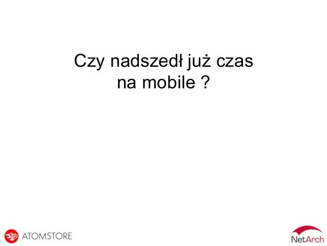 Czy nadszedł już czas na mobile ?