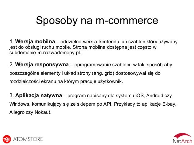 Sposoby na m-commerce 1. Wersja mobilna – oddzielna wersja frontendu lub szablon który używany jest do obsługi ruchu mobil...