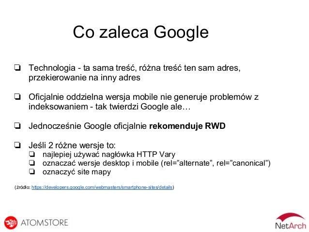 Co zaleca Google ❏ Technologia - ta sama treść, różna treść ten sam adres, przekierowanie na inny adres ❏ Oficjalnie oddzi...