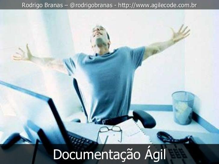 Rodrigo Branas – @rodrigobranas - http://www.agilecode.com.br          Documentação Ágil