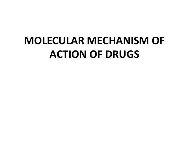 MOLECULAR MECHANISM OF            ACTION OF DRUGSby Lee Eun Jin