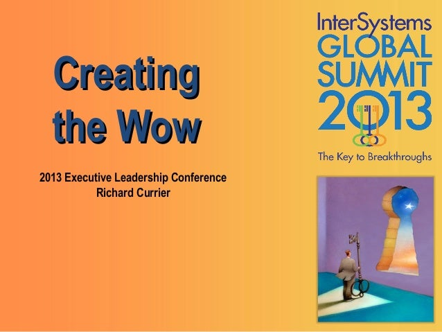 Creating  the Wow2013 Executive Leadership Conference           Richard Currier