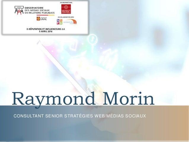 Raymond Morin CONSULTANT SENIOR STRATÉGIES WEB/MÉDIAS SOCIAUX