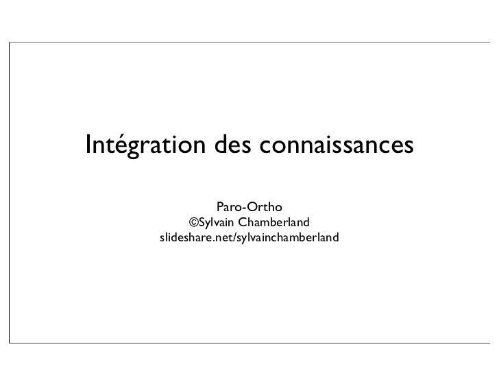 Intégration des connaissances                   Paro-Ortho             ©Sylvain Chamberland       slideshare.net/sylvainch...