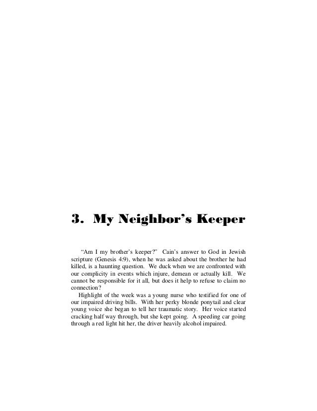 """3. My Neighbor's Keeper """"Am I my brother's keeper?"""" Cain's answer to God in Jewish scripture (Genesis 4:9), when he was as..."""