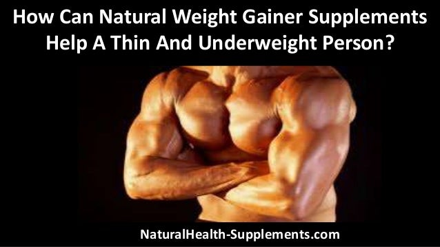 How Can Natural Weight Gainer Supplements Help A Thin And Underweight Person? NaturalHealth-Supplements.com