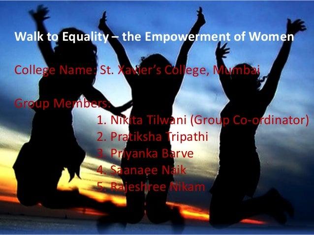 Walk to Equality – the Empowerment of Women College Name: St. Xavier's College, Mumbai Group Members: 1. Nikita Tilwani (G...